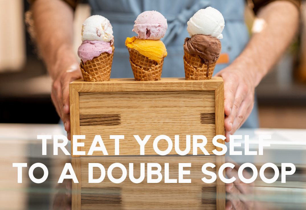 Treat Yourself to a Double Scoop